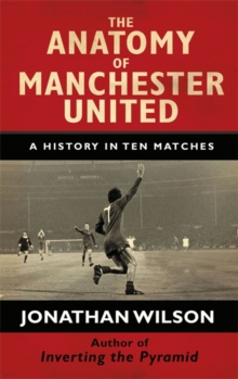 The Anatomy of Manchester United : A History in Ten Matches, Hardback Book