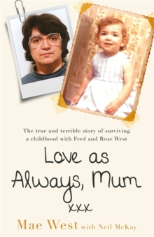 Love as Always, Mum xxx : The true and terrible story of surviving a childhood with Fred and Rose West, Hardback Book
