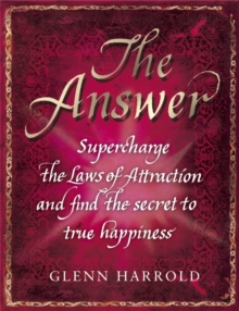The Answer : Supercharge the Law of Attraction and Find the Secret of True Happiness, Paperback / softback Book
