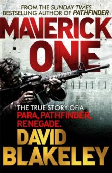 Maverick One : The True Story of a Para, Pathfinder, Renegade, Paperback / softback Book