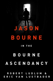 Robert Ludlum's The Bourne Ascendancy : The Bourne Saga: Book Eleven, EPUB eBook