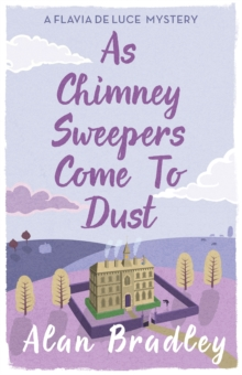 As Chimney Sweepers Come To Dust : A Flavia de Luce Mystery Book 7, Paperback / softback Book
