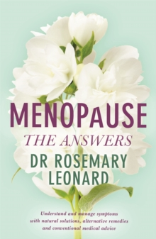 Menopause - The Answers : Understand and manage symptoms with natural solutions, alternative remedies and conventional medical advice, Paperback Book
