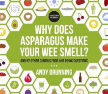 Why Does Asparagus Make Your Wee Smell? : And 57 other curious food and drink questions, Paperback / softback Book
