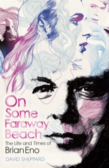 On Some Faraway Beach : The Life and Times of Brian Eno, Paperback / softback Book
