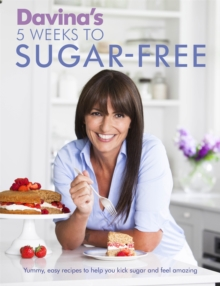 Davina's 5 Weeks to Sugar-Free : Yummy, Easy Recipes to Help You Kick Sugar and Feel Amazing, Paperback Book
