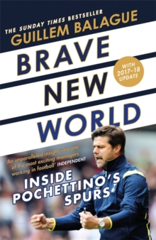 Brave New World : Inside Pochettino's Spurs, Paperback / softback Book