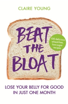 Beat the Bloat : Lose Your Belly for Good in Just One Month, Paperback Book