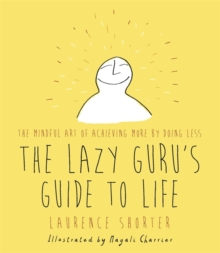 The Lazy Guru's Guide to Life : The Mindful Art of Achieving More by Doing Less, Hardback Book