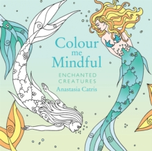 Colour Me Mindful: Enchanted Creatures, Paperback Book