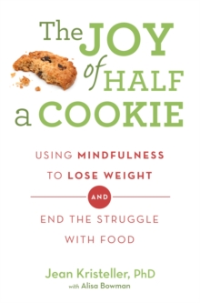 The Joy of Half a Cookie : Using Mindfulness to Lose Weight and End the Struggle with Food, Paperback Book
