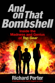 And On That Bombshell : Inside the Madness and Genius of TOP GEAR, EPUB eBook