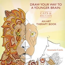 Draw Your Way to a Younger Brain: Cats : An Art Therapy Book, Paperback / softback Book