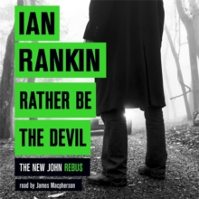 Rather Be the Devil : The superb Rebus No.1 bestseller (Inspector Rebus 21), CD-Audio Book