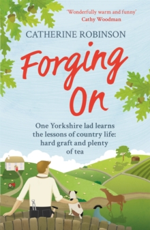Forging On : A Warm Laugh Out Loud Funny Story of Yorkshire Country Life, Paperback Book