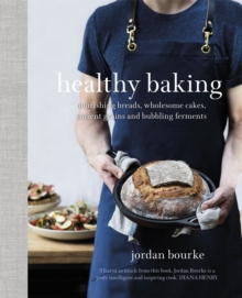 Healthy Baking : Nourishing Breads, Wholesome Cakes, Ancient Grains and Bubbling Ferments, Hardback Book