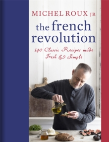The French Revolution : 140 Classic Recipes made Fresh & Simple, Hardback Book