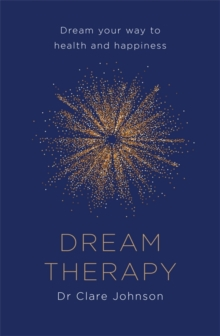 Dream Therapy : Dream Your Way to Health and Happiness, Paperback Book