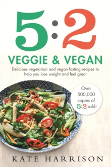 5:2 Veggie and Vegan : Delicious vegetarian and vegan fasting recipes to help you lose weight and feel great, EPUB eBook