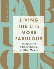 Living the Life More Fabulous : Beauty, Style and Empowerment for Older Women, Hardback Book