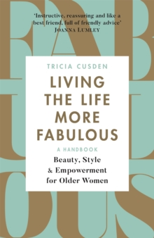 Living the Life More Fabulous : Beauty, Style and Empowerment for Older Women, Paperback / softback Book