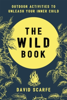 The Wild Book : Outdoor Activities to Unleash Your Inner Child, Hardback Book