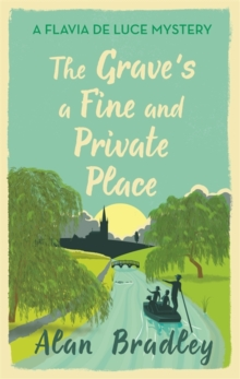 The Grave's a Fine and Private Place : A Flavia de Luce Mystery Book 9, Hardback Book