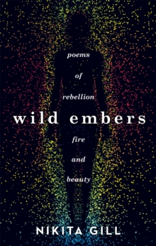 Wild Embers : Poems of Rebellion, Fire and Beauty, Paperback Book