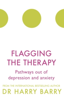 Flagging the Therapy : Pathways out of depression and anxiety, Paperback Book