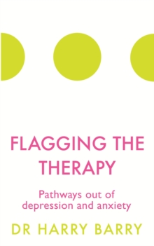 Flagging the Therapy : Pathways out of depression and anxiety, EPUB eBook