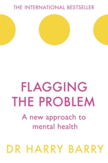 Flagging the Problem : A new approach to mental health, Paperback Book
