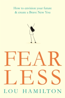 Fear Less : How to envision your future & create a Brave New You, Paperback Book