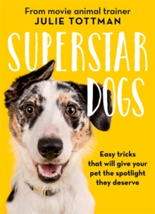 Superstar Dogs : Easy tricks that will give your pet the spotlight they deserve, Hardback Book