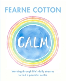 Calm : Working through life's daily stresses to find a peaceful centre, Hardback Book