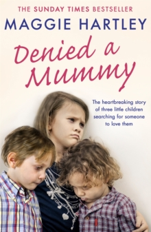 Denied a Mummy : The heartbreaking story of three little children searching for someone to love them., Paperback / softback Book
