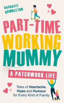 Part-Time Working Mummy : A Patchwork Life, Hardback Book