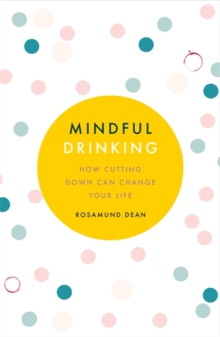 Mindful Drinking: How Cutting Down Can Change Your Life, Paperback Book