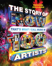 The Story of NOW That's What I Call Music in 100 Artists, Hardback Book