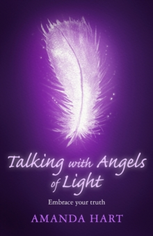 Talking with Angels of Light : Embrace your Truth, EPUB eBook