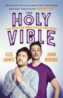 Elis and John Present the Holy Vible : The Book The Bible Could Have Been, Hardback Book