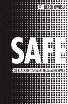 Safe : On Black British Men Reclaiming Space, Hardback Book