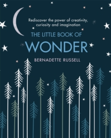 The Little Book of Wonder : Rediscover the power of creativity, curiosity and imagination, Hardback Book