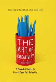 The Art of Creativity : The Daily Habits of Highly Creative People, Hardback Book