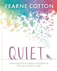 Quiet : Silencing the brain chatter and believing that you're good enough, Hardback Book