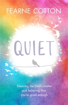 Quiet : Silencing the brain chatter and believing that you're good enough, Paperback / softback Book
