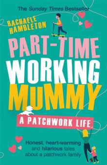 Part-Time Working Mummy : A Patchwork Life, Paperback / softback Book