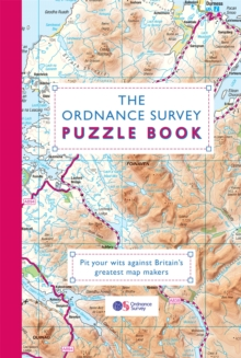 The Ordnance Survey Puzzle Book : Pit your wits against Britain's greatest map makers from your own home, Paperback / softback Book