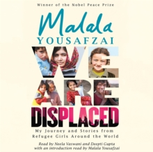 We Are Displaced : My Journey and Stories from Refugee Girls Around the World - From Nobel Peace Prize Winner Malala Yousafzai, CD-Audio Book