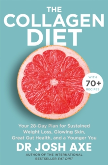 The Collagen Diet : A 28-Day Plan for Sustained Weight Loss, Glowing Skin, Great Gut Health and a Younger You, Paperback / softback Book