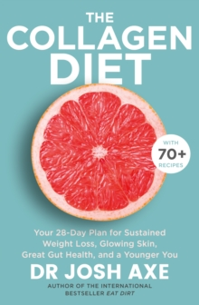 The Collagen Diet : A 28-Day Plan for Sustained Weight Loss, Glowing Skin, Great Gut Health and a Younger You, EPUB eBook
